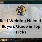 Best Welding Helmet 2021 - Buyers Guide & Top Picks