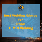 Best Welding Gloves for Stick & MIG 2020 - Reviews & Guide