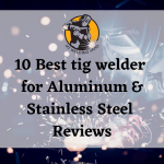 Best Tig Welder for the Money Reviews 2020 - Top Picks