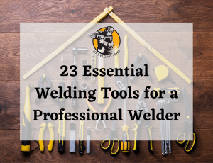 23 Essential Welding Tools List for a Pro Welder