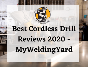 Best Cordless Drill Reviews 2020 - MyWeldingYard