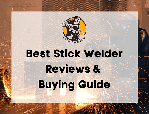 Best Stick Welder Reviews 2020 - Buying Guide