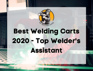 Best Welding Carts 2020 - Top Welder's Assistant