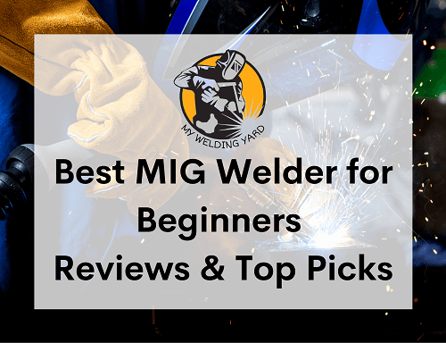 Best MIG Welder for Beginners 2021 - Reviews & Top Picks