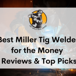 Best Miller Tig Welder for the Money 2021 - Reviews & Top Picks