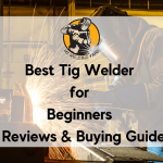 Best Tig Welder for Beginners 2021 - Reviews & Buying Guide