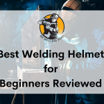 Best Beginner Welding Helmet Reviews - Top Picks 2021