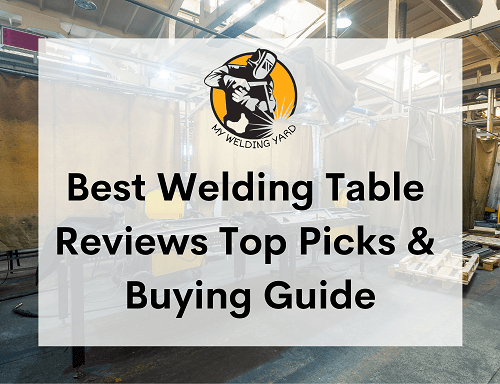 Best Welding Table Reviews 2021- Top Picks & Guide