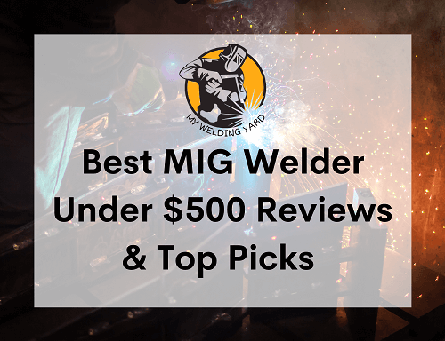 Best MIG Welder Under $500 Reviews & Top Picks