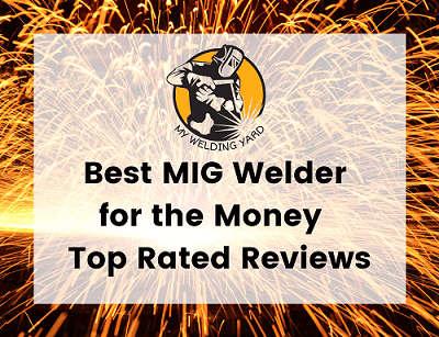 Best MIG Welder for the Money 2021- Top Rated Reviews