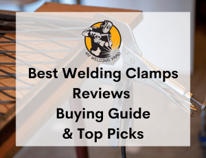 Best Welding Clamps Reviews 2021- Buying Guide & Top Picks