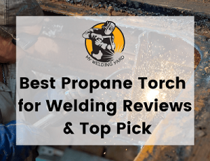 Best Propane Torch for Welding Reviews & Top Pick