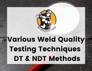 Various Weld Quality Testing Techniques - DT & NDT Methods