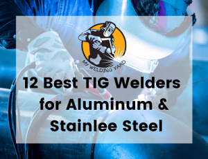 Best Tig Welder for the Money Reviews 2021 - Top Picks