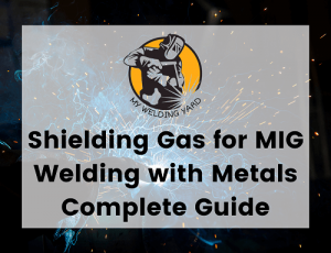 Shielding Gas for MIG Welding with Metals Complete Guide,shielding gas for mig welding mild steel