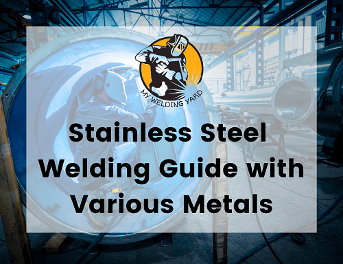 Stainless Steel Welding Guide with Various Metals - My Welding Yard