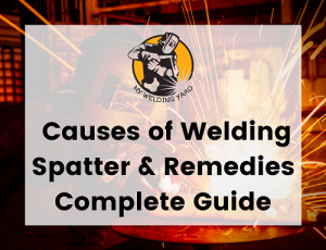 Causes of Welding Spatter & Remedies Complete Guide