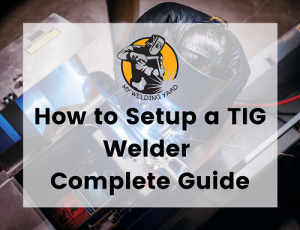 How to Setup a TIG Welder for Aluminum & Stainless Steel