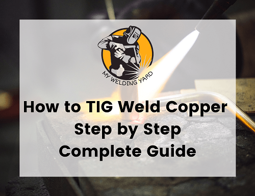 How to TIG Weld Copper - Step by Step Complete Guide